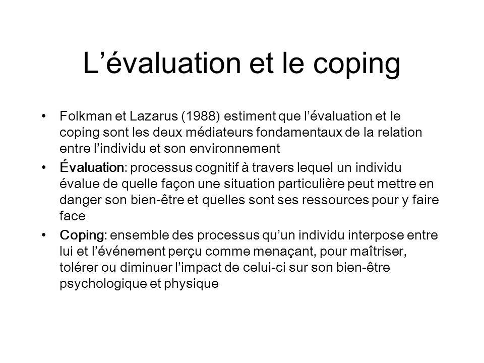 Lévaluation et le coping Folkman et Lazarus (1988) estiment que lévaluation et le coping sont les deux médiateurs fondamentaux de la relation entre li