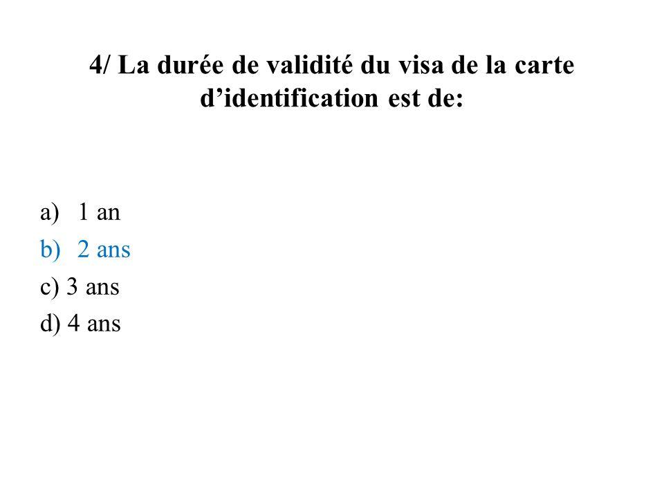 4/ La durée de validité du visa de la carte didentification est de: a)1 an b)2 ans c) 3 ans d) 4 ans