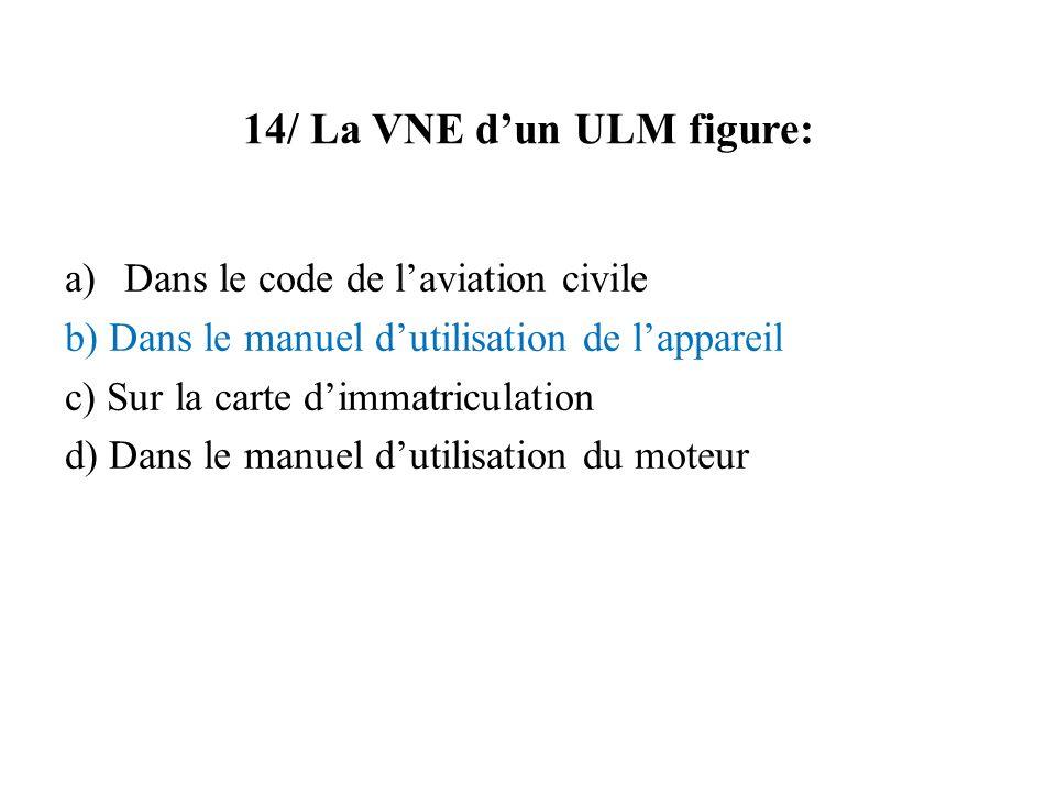 14/ La VNE dun ULM figure: a)Dans le code de laviation civile b) Dans le manuel dutilisation de lappareil c) Sur la carte dimmatriculation d) Dans le