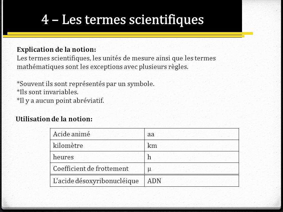 Explication de la notion: Les termes scientifiques, les unités de mesure ainsi que les termes mathématiques sont les exceptions avec plusieurs règles.