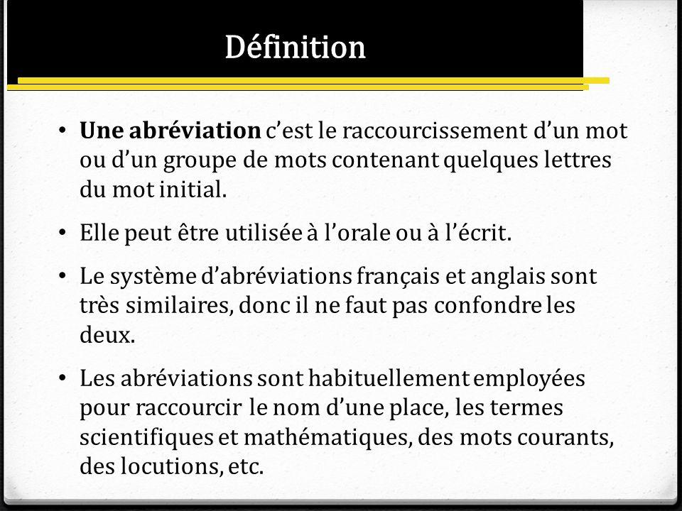 Une abréviation cest le raccourcissement dun mot ou dun groupe de mots contenant quelques lettres du mot initial. Elle peut être utilisée à lorale ou