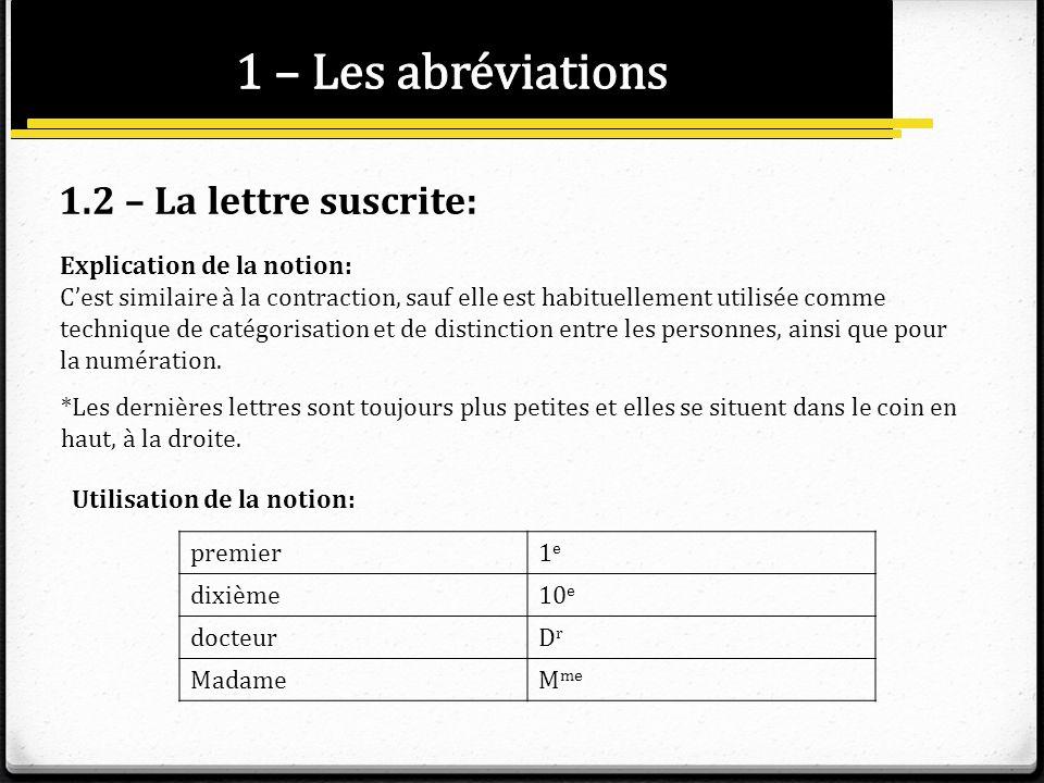 1.2 – La lettre suscrite: Explication de la notion: Cest similaire à la contraction, sauf elle est habituellement utilisée comme technique de catégori
