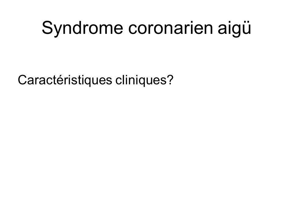 Syndrome coronarien aigü Caractéristiques cliniques?