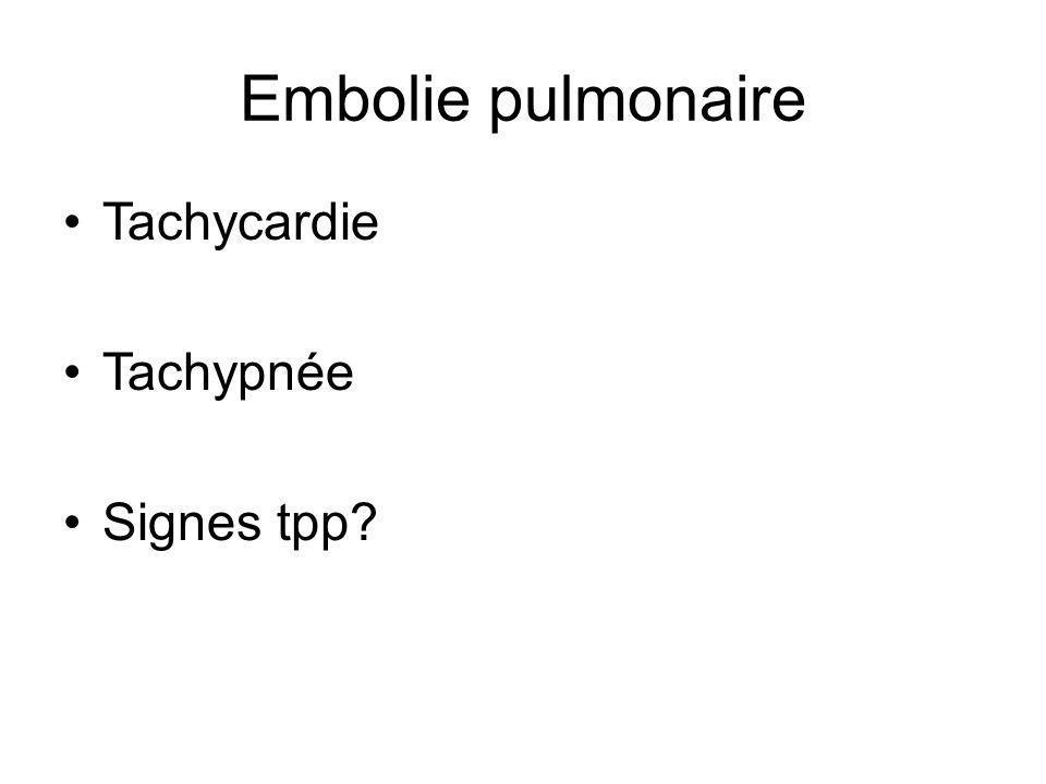Embolie pulmonaire Tachycardie Tachypnée Signes tpp?