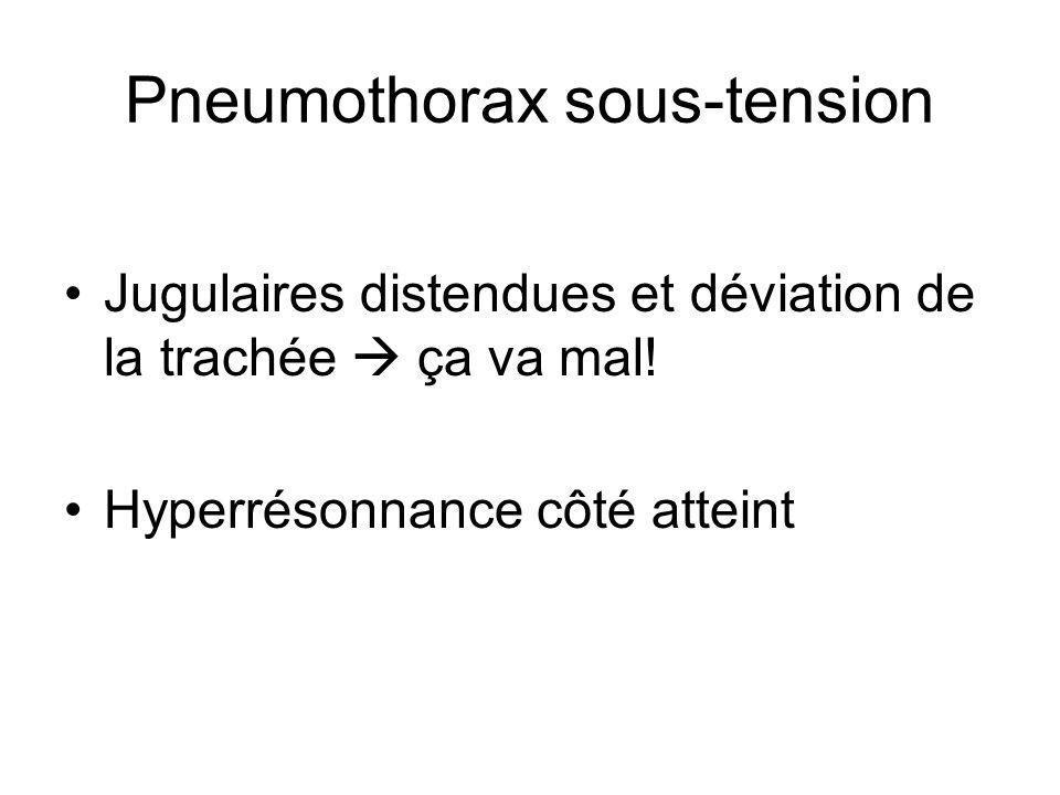 Pneumothorax sous-tension Jugulaires distendues et déviation de la trachée ça va mal.