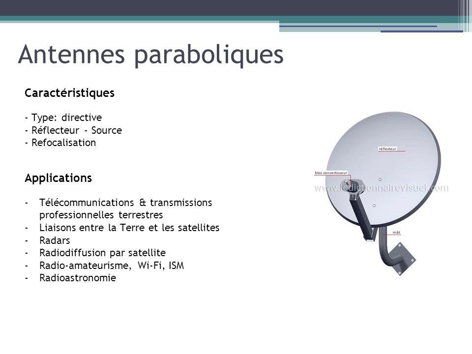 Antennes paraboliques Caractéristiques - Type: directive - Réflecteur - Source - Refocalisation Applications -Télécommunications & transmissions profe