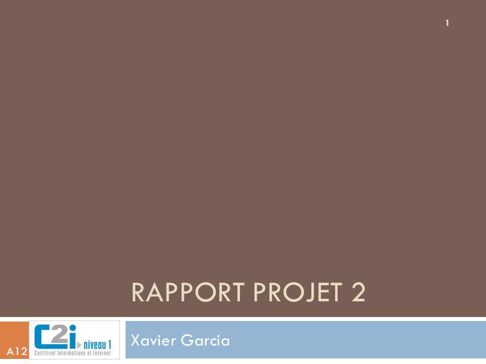 RAPPORT PROJET 2 Xavier Garcia 1 A12