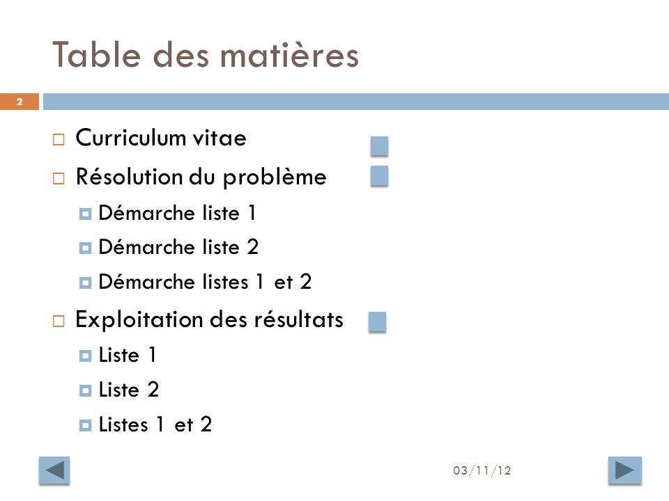 Table des matières 03/11/12 2 Curriculum vitae Résolution du problème Démarche liste 1 Démarche liste 2 Démarche listes 1 et 2 Exploitation des résultats Liste 1 Liste 2 Listes 1 et 2