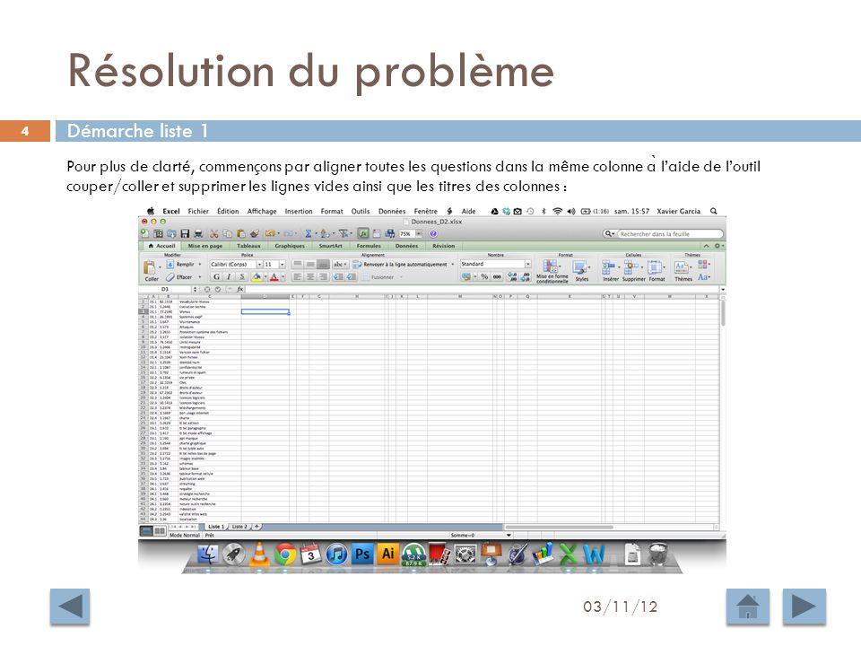 Résolution du problème 03/11/12 5 Nous allons ensuite créer une formule capable de détecter les questions identiques (contenu de la colonne C).