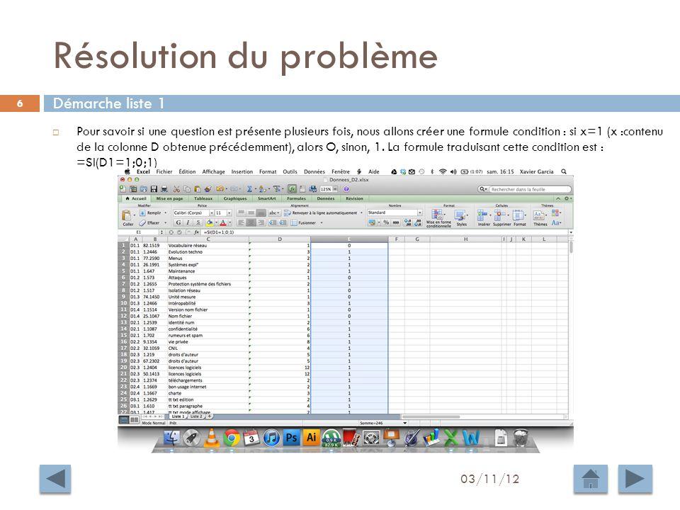 Résolution du problème 03/11/12 6 Pour savoir si une question est présente plusieurs fois, nous allons créer une formule condition : si x=1 (x :contenu de la colonne D obtenue précédemment), alors O, sinon, 1.