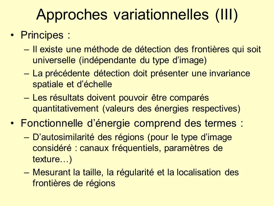 Approches variationnelles (III) Principes : –Il existe une méthode de détection des frontières qui soit universelle (indépendante du type dimage) –La