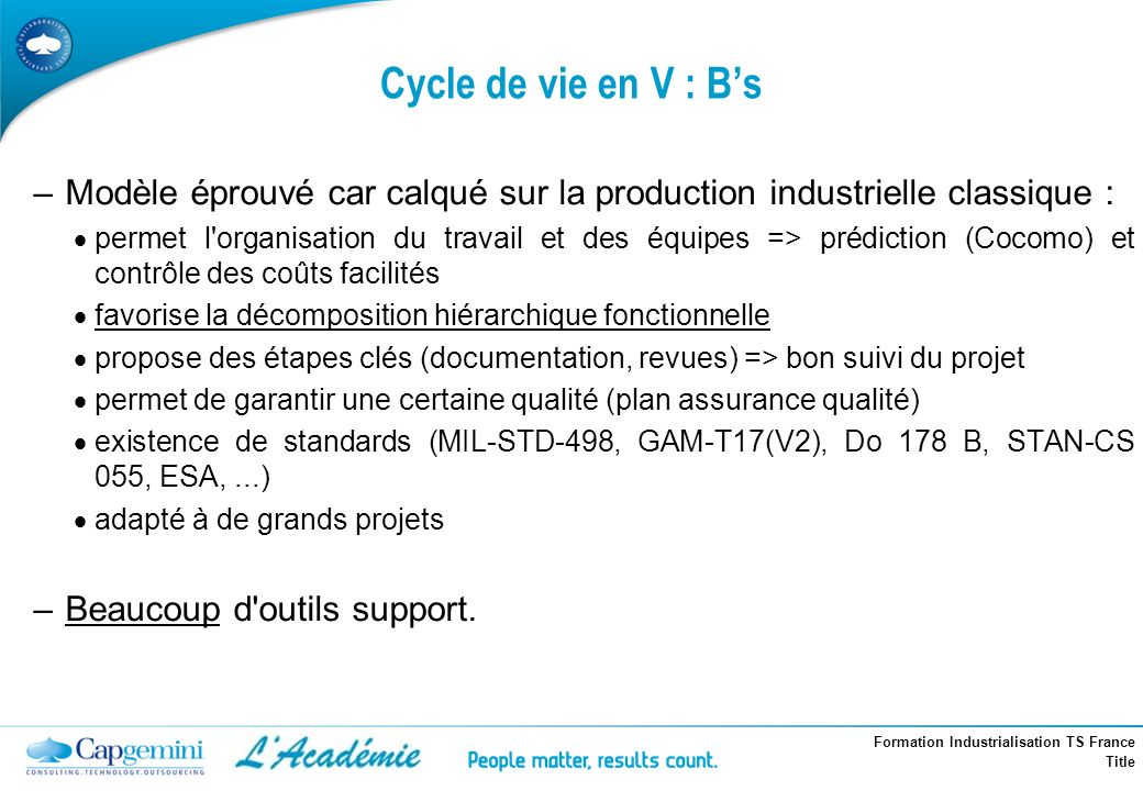 Formation Industrialisation TS France Title Cycle de vie en V : Bs –Modèle éprouvé car calqué sur la production industrielle classique : permet l'orga