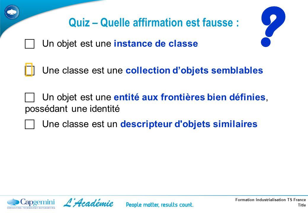 Formation Industrialisation TS France Title ? Un objet est une instance de classe Une classe est une collection dobjets semblables Un objet est une en