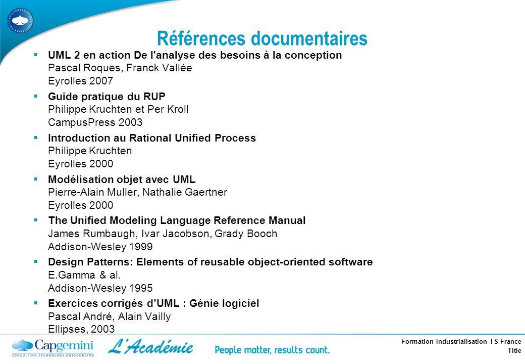 Formation Industrialisation TS France Title Références documentaires UML 2 en action De l'analyse des besoins à la conception Pascal Roques, Franck Va