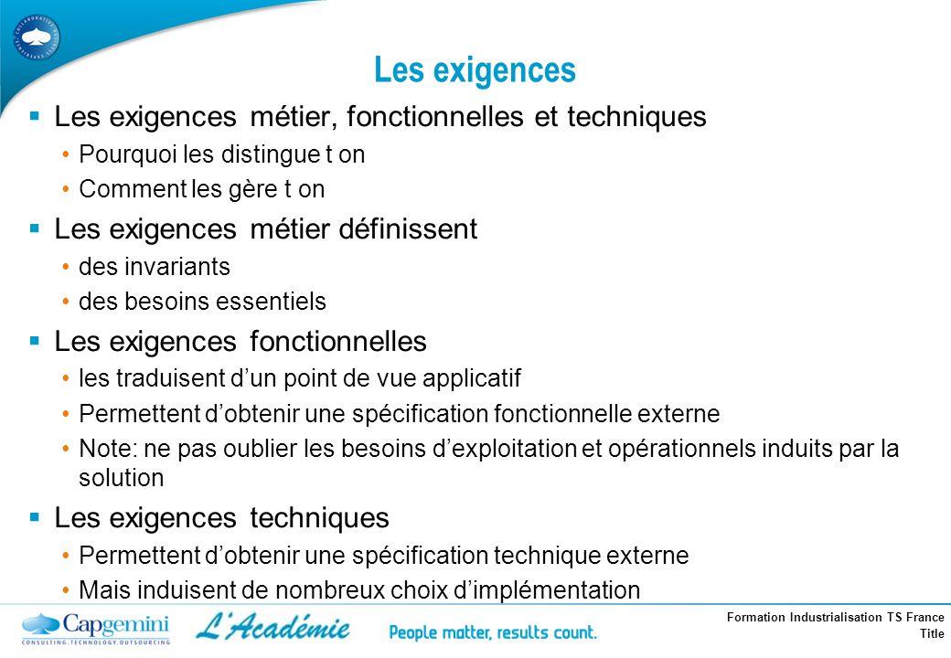 Formation Industrialisation TS France Title Les exigences Les exigences métier, fonctionnelles et techniques Pourquoi les distingue t on Comment les g
