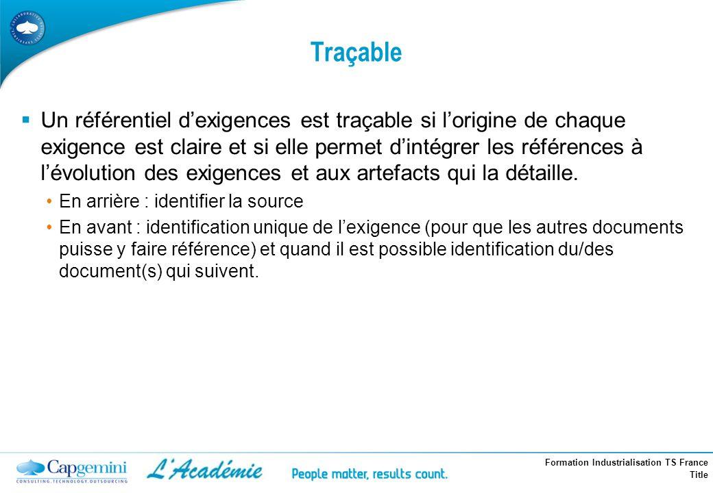 Formation Industrialisation TS France Title Traçable Un référentiel dexigences est traçable si lorigine de chaque exigence est claire et si elle perme