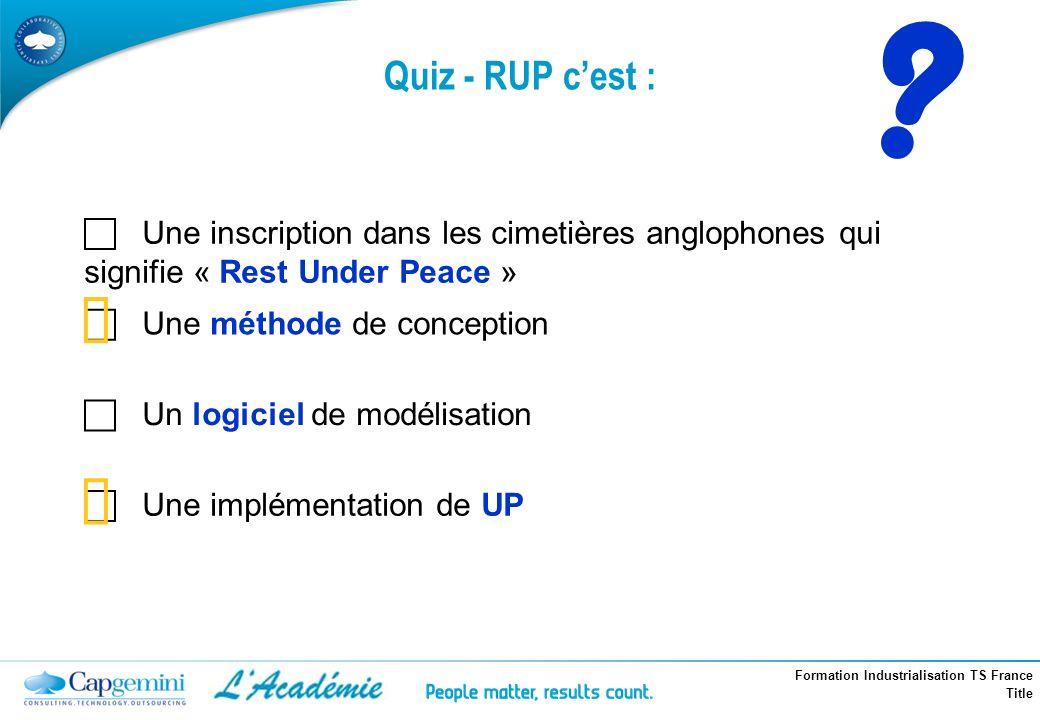 Formation Industrialisation TS France Title Quiz - RUP cest : ? Une inscription dans les cimetières anglophones qui signifie « Rest Under Peace » Une