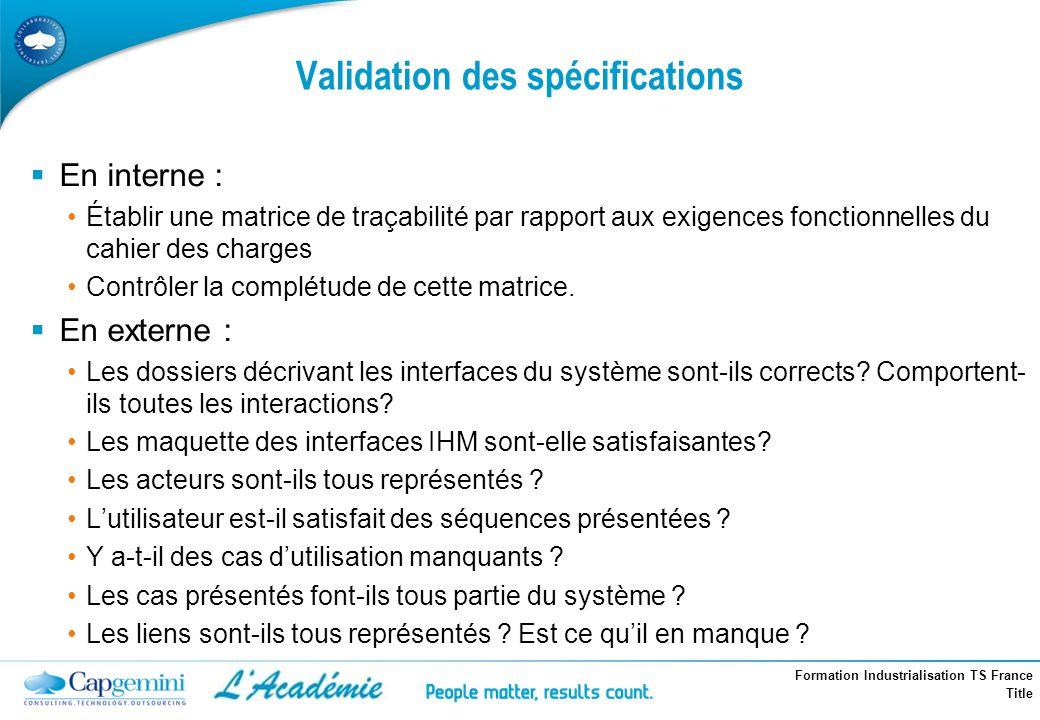 Formation Industrialisation TS France Title Validation des spécifications En interne : Établir une matrice de traçabilité par rapport aux exigences fo