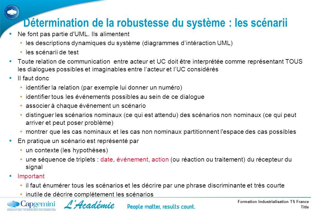 Formation Industrialisation TS France Title Détermination de la robustesse du système : les scénarii Ne font pas partie d'UML. Ils alimentent les desc