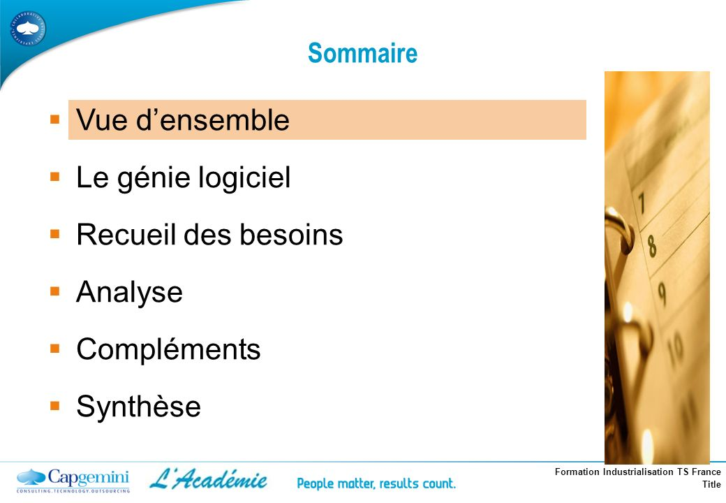 Formation Industrialisation TS France Title Vue densemble Le génie logiciel Recueil des besoins Analyse Compléments Synthèse Sommaire