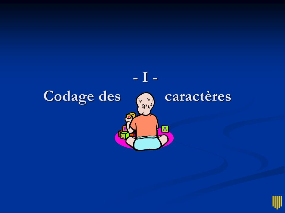 Code ASCII Débuts de linformatique Débuts de linformatique Codage sur 7 bits Codage sur 7 bits Maximum 127 caract.
