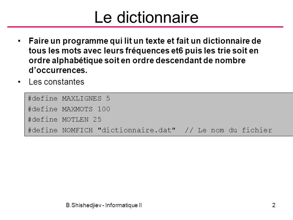 B.Shishedjiev - Informatique II2 Le dictionnaire Faire un programme qui lit un texte et fait un dictionnaire de tous les mots avec leurs fréquences et