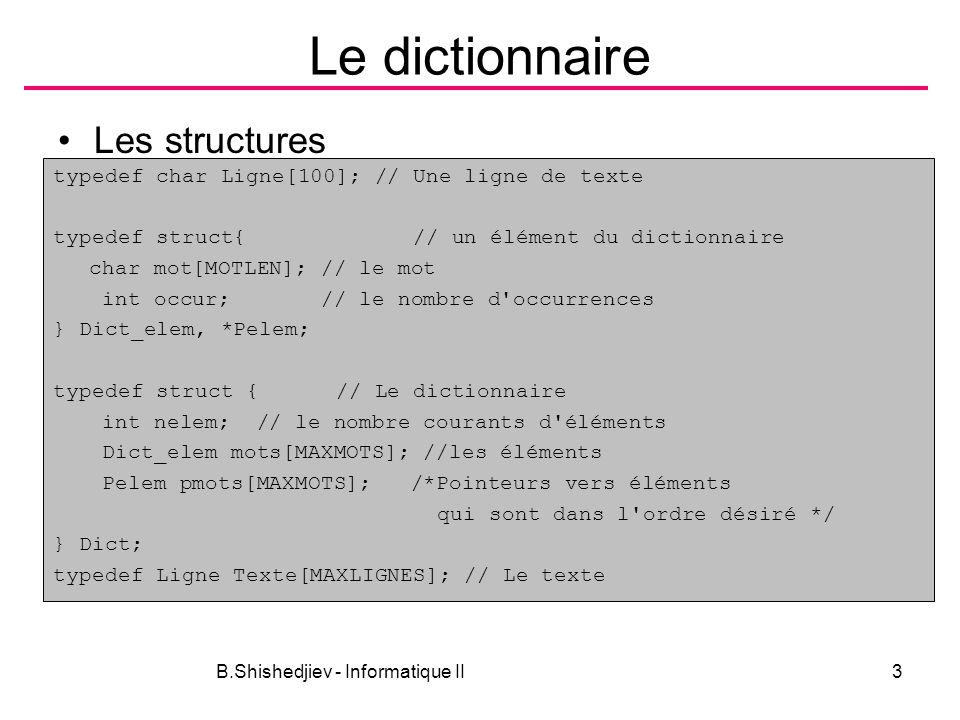 B.Shishedjiev - Informatique II3 Le dictionnaire Les structures typedef char Ligne[100]; // Une ligne de texte typedef struct{ // un élément du dictio