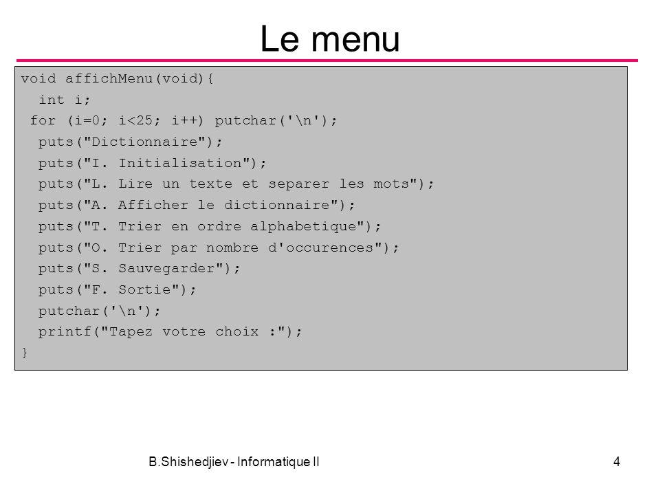 B.Shishedjiev - Informatique II4 Le menu void affichMenu(void){ int i; for (i=0; i<25; i++) putchar('\n'); puts(