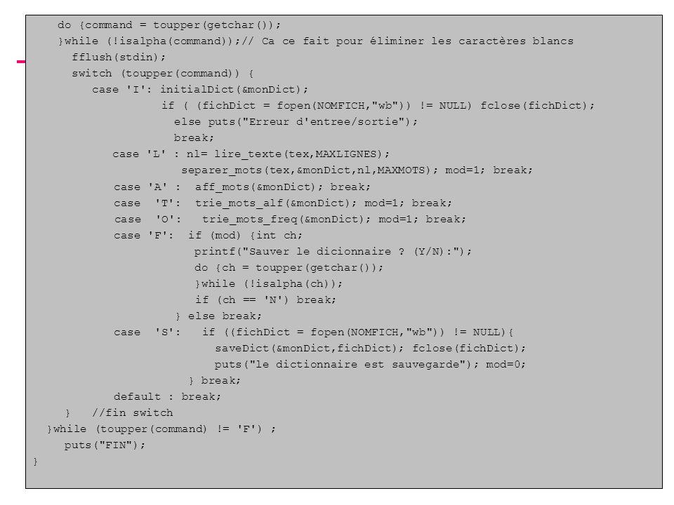 B.Shishedjiev - Informatique II6 do {command = toupper(getchar()); }while (!isalpha(command));// Ca ce fait pour éliminer les caractères blancs fflush