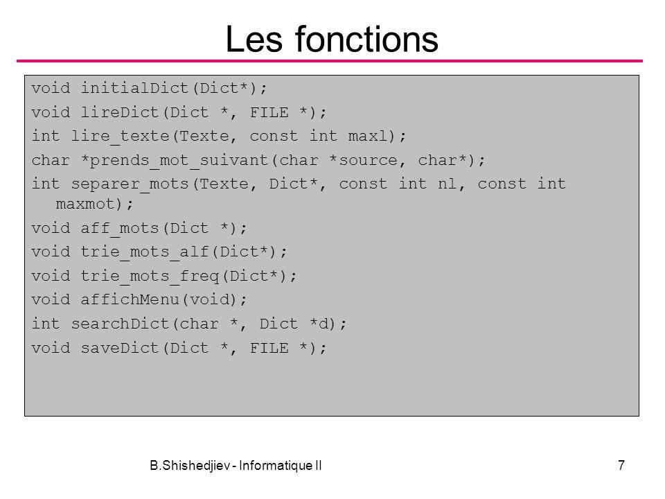 B.Shishedjiev - Informatique II7 Les fonctions void initialDict(Dict*); void lireDict(Dict *, FILE *); int lire_texte(Texte, const int maxl); char *pr