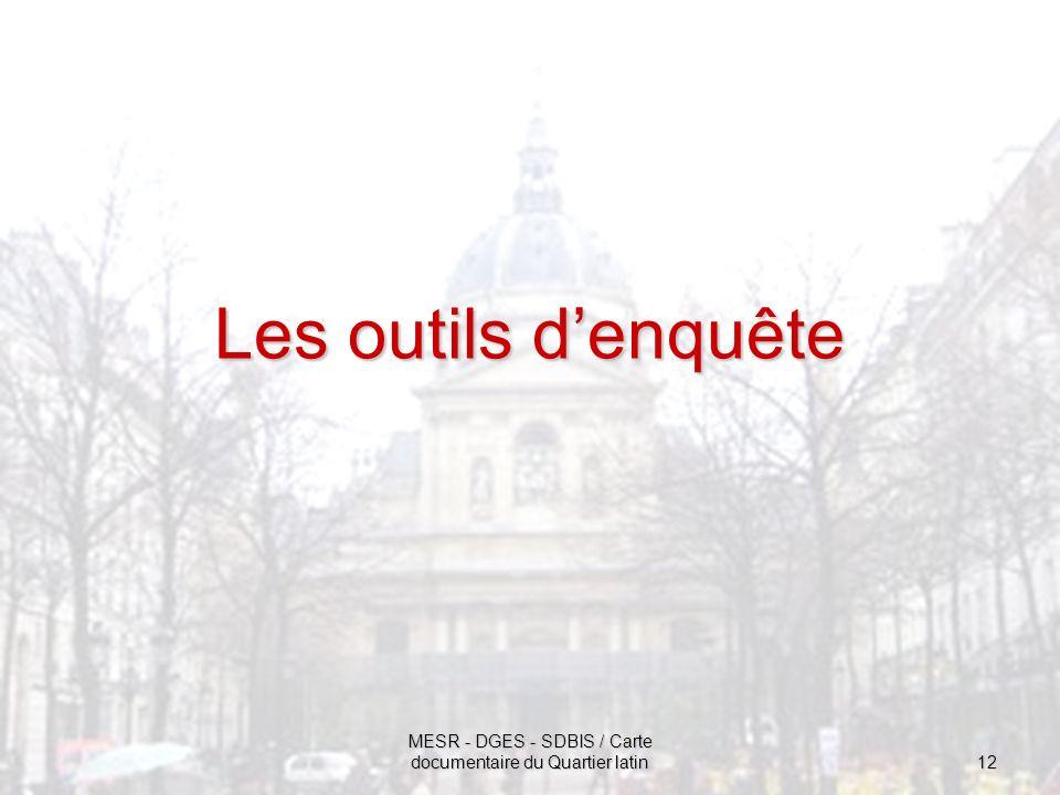 MESR - DGES - SDBIS / Carte documentaire du Quartier latin 12 Les outils denquête