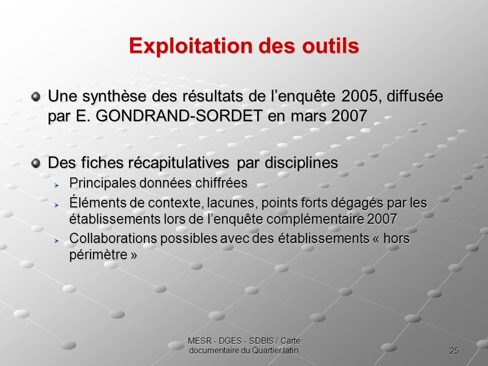25 MESR - DGES - SDBIS / Carte documentaire du Quartier latin Exploitation des outils Une synthèse des résultats de lenquête 2005, diffusée par E. GON