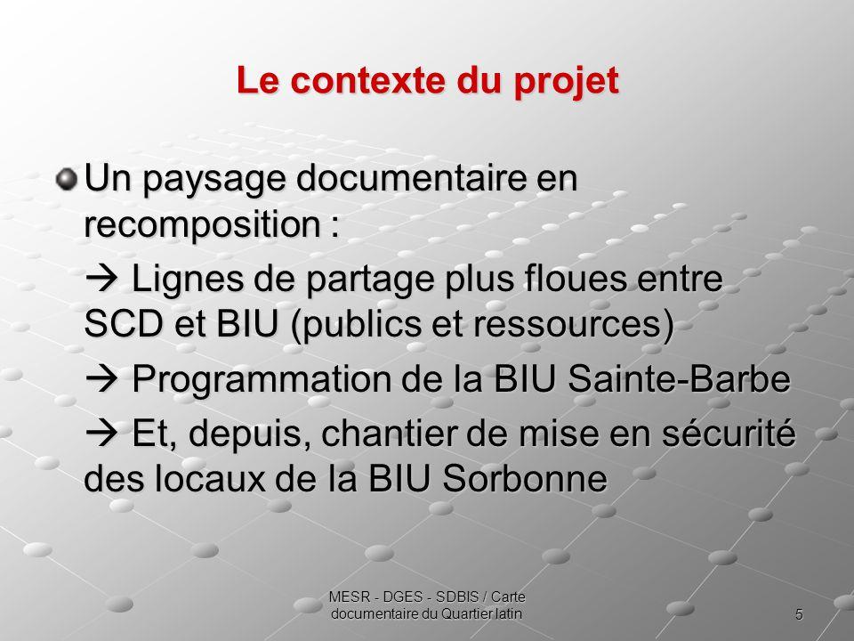 5 MESR - DGES - SDBIS / Carte documentaire du Quartier latin Le contexte du projet Un paysage documentaire en recomposition : Lignes de partage plus f