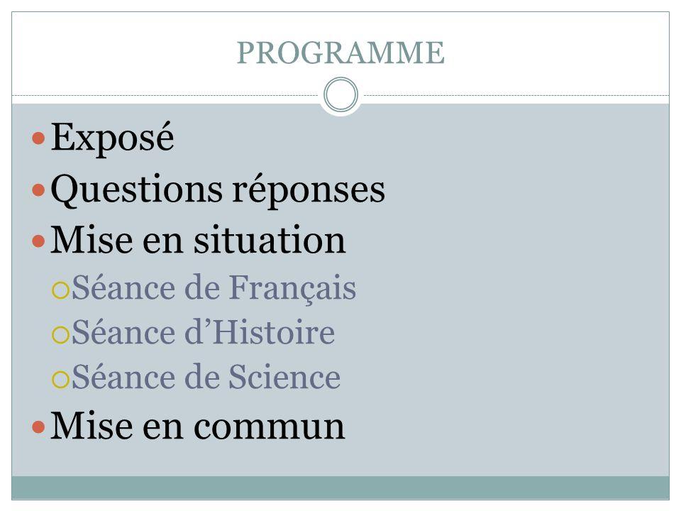 PROGRAMME Exposé Questions réponses Mise en situation Séance de Français Séance dHistoire Séance de Science Mise en commun