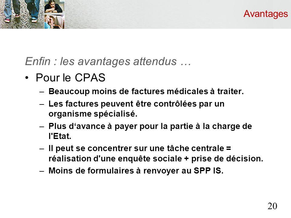 Avantages Enfin : les avantages attendus … Pour le CPAS –Beaucoup moins de factures médicales à traiter.