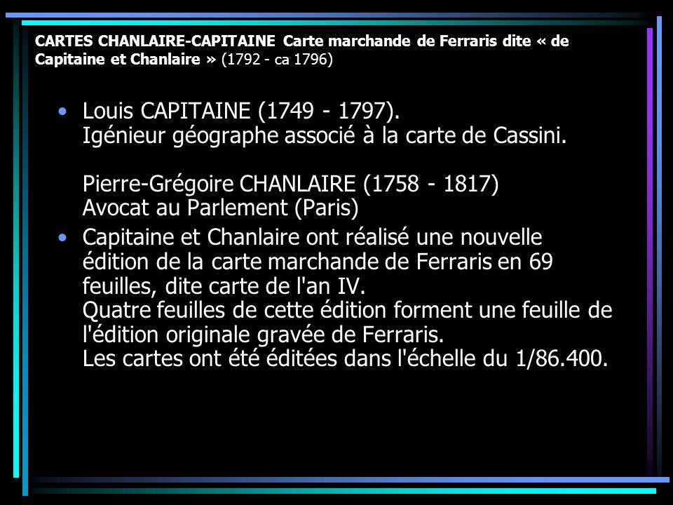 CARTES CHANLAIRE-CAPITAINE Carte marchande de Ferraris dite « de Capitaine et Chanlaire » (1792 - ca 1796) Louis CAPITAINE (1749 - 1797). Igénieur géo