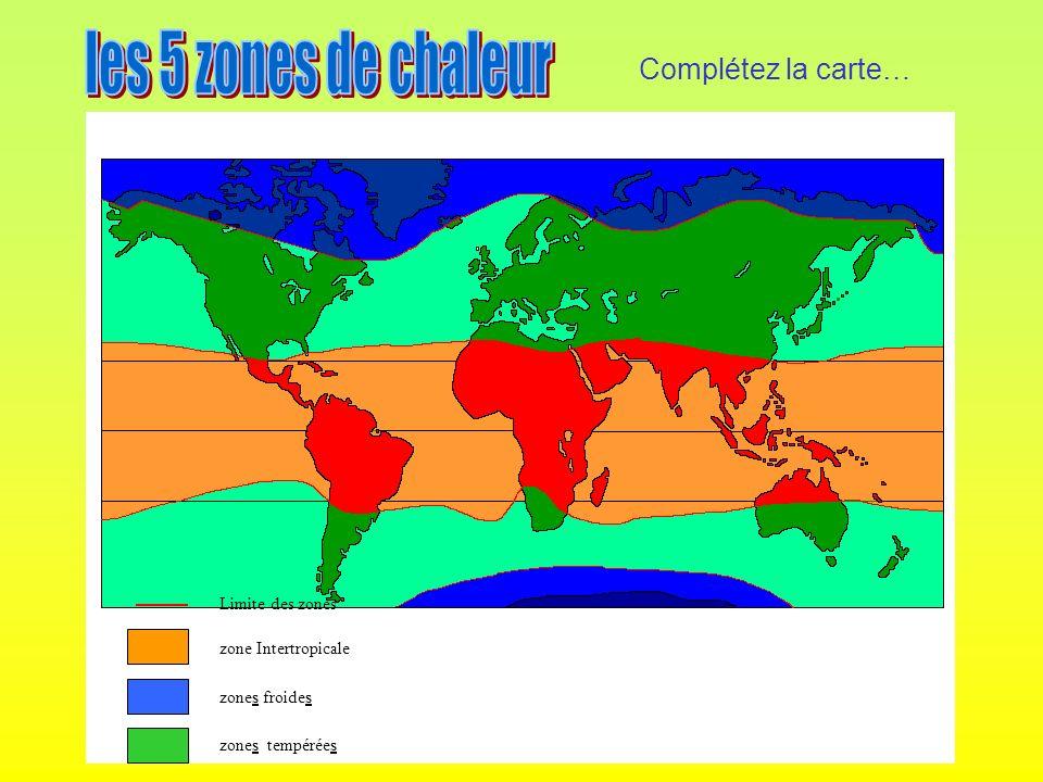 Limite des zones zone Intertropicale zones froides zones tempérées Complétez la carte…