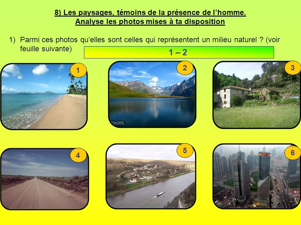 8) Les paysages, témoins de la présence de lhomme. Analyse les photos mises à ta disposition 1)Parmi ces photos quelles sont celles qui représentent u