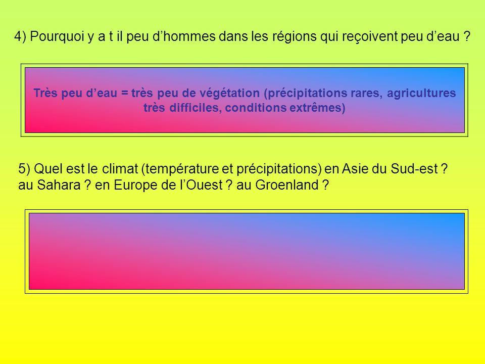 4) Pourquoi y a t il peu dhommes dans les régions qui reçoivent peu deau ? 5) Quel est le climat (température et précipitations) en Asie du Sud-est ?