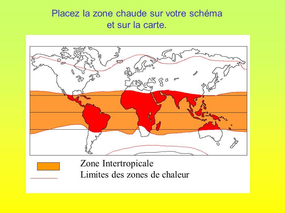 Zone Intertropicale Limites des zones de chaleur Placez la zone chaude sur votre schéma et sur la carte.
