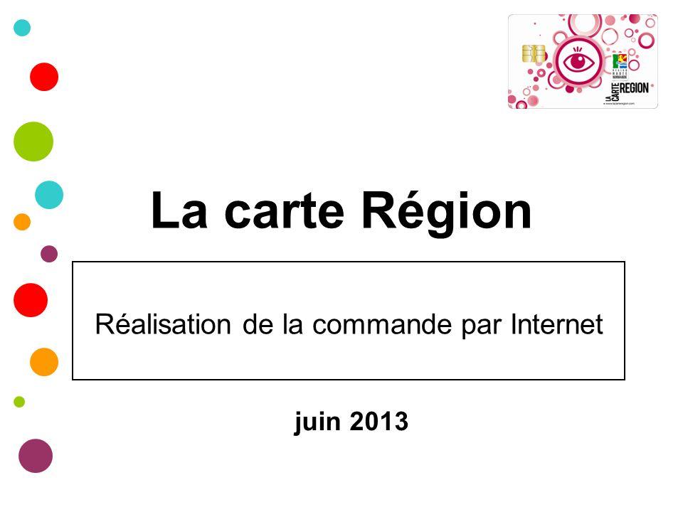 La carte Région Réalisation de la commande par Internet juin 2013