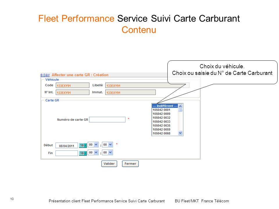 10 Fleet Performance Service Suivi Carte Carburant Contenu Choix du véhicule. Choix ou saisie du N° de Carte Carburant Présentation client Fleet Perfo
