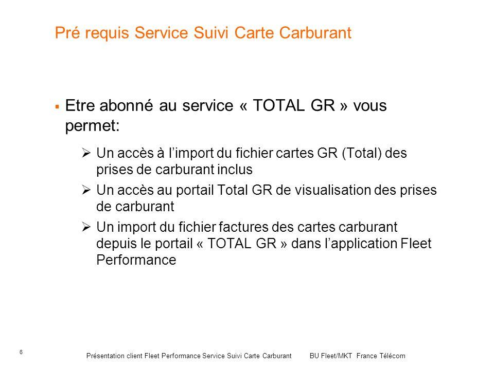 6 Pré requis Service Suivi Carte Carburant Etre abonné au service « TOTAL GR » vous permet: Un accès à limport du fichier cartes GR (Total) des prises
