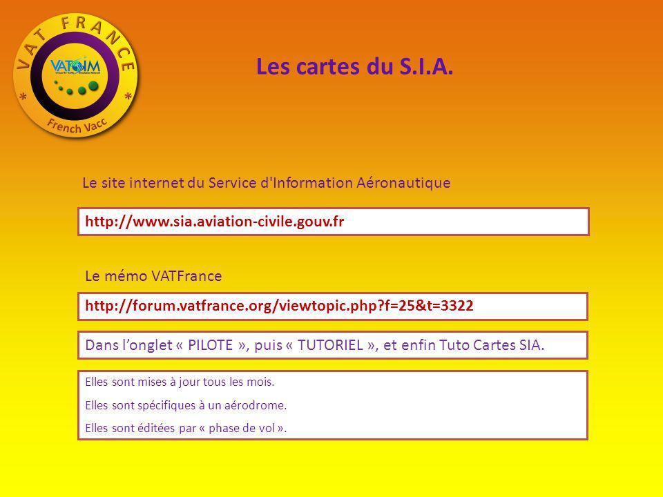 Les cartes du S.I.A. http://www.sia.aviation-civile.gouv.fr http://forum.vatfrance.org/viewtopic.php?f=25&t=3322 Le site internet du Service d'Informa