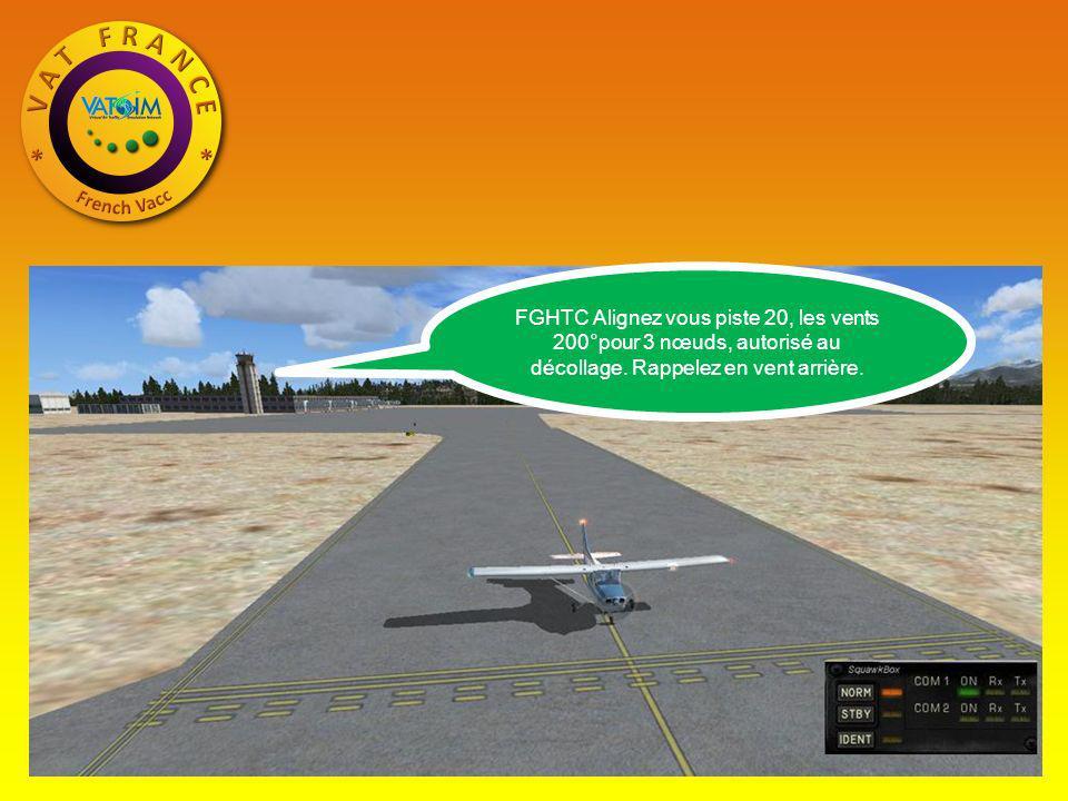 FGHTC Alignez vous piste 20, les vents 200°pour 3 nœuds, autorisé au décollage. Rappelez en vent arrière.