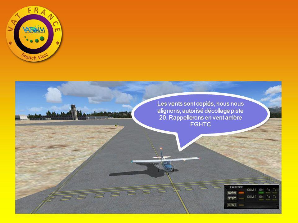 Les vents sont copiés, nous nous alignons, autorisé décollage piste 20. Rappellerons en vent arrière FGHTC