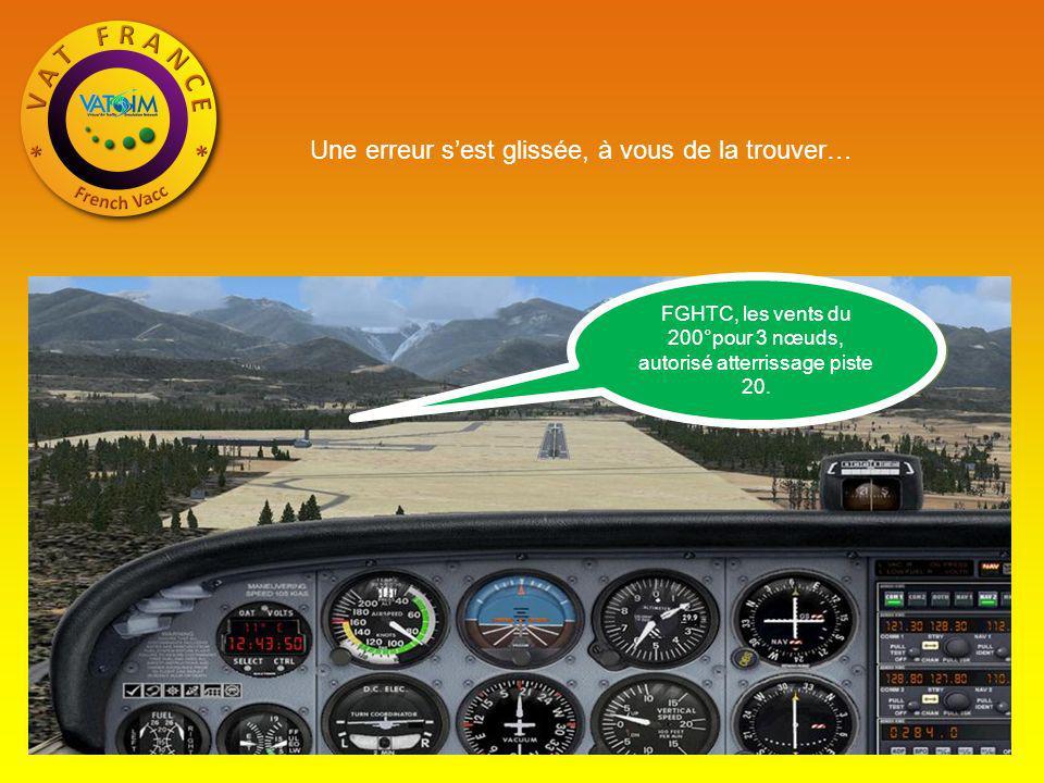 Une erreur sest glissée, à vous de la trouver… FGHTC, les vents du 200°pour 3 nœuds, autorisé atterrissage piste 20.