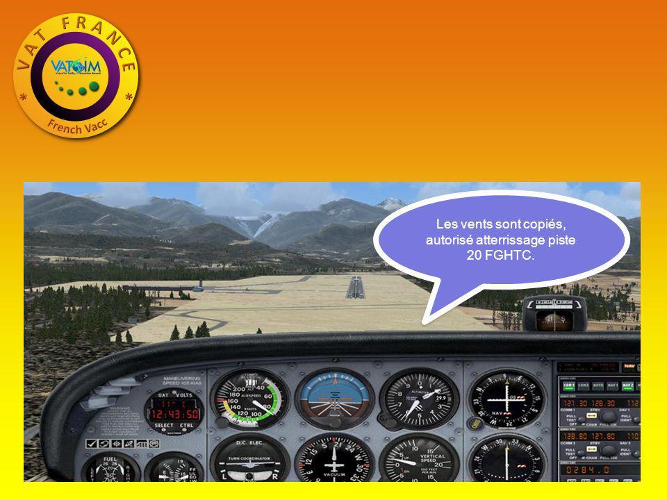 Les vents sont copiés, autorisé atterrissage piste 20 FGHTC.