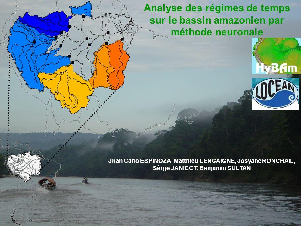 Analyse des régimes de temps sur le bassin amazonien par méthode neuronale Jhan Carlo ESPINOZA, Matthieu LENGAIGNE, Josyane RONCHAIL, Sèrge JANICOT, B
