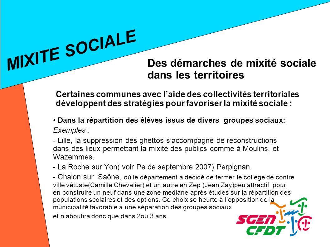 Dans la répartition des élèves issus de divers groupes sociaux: Exemples : - Lille, la suppression des ghettos saccompagne de reconstructions dans des lieux permettant la mixité des publics comme à Moulins, et Wazemmes.